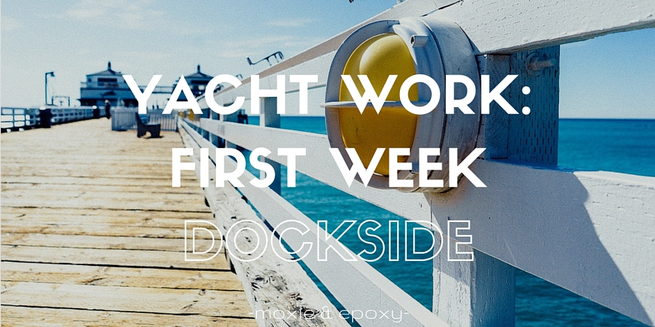 Yacht Work: First Week Dockside