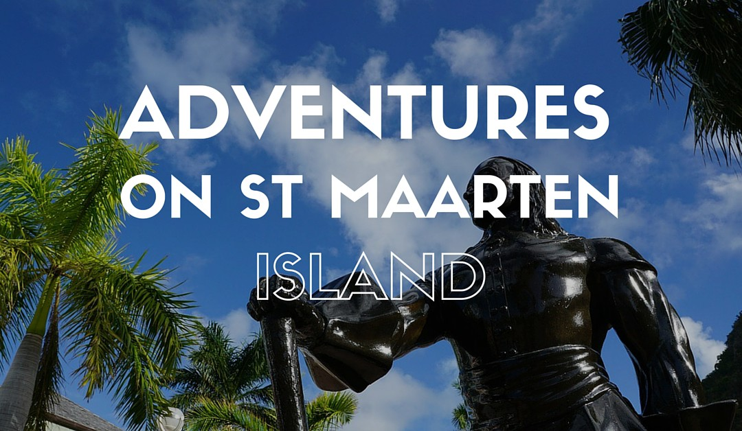 Adventures on St Maarten Island