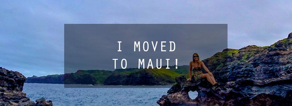 I Moved to Maui!