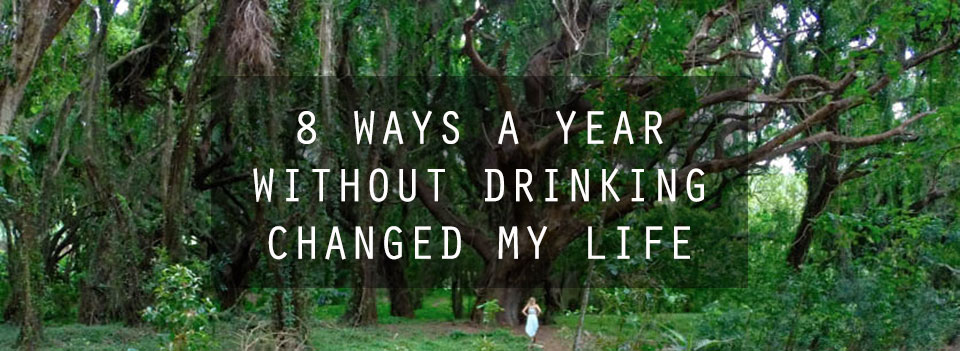 8 Ways A Year Without Drinking Changed My Life
