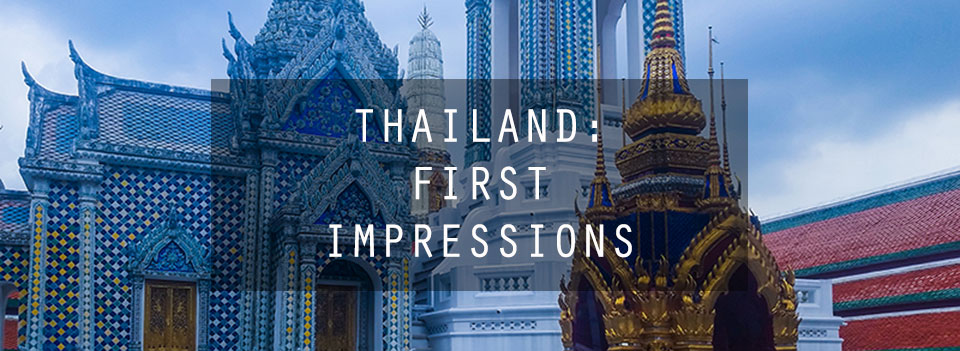 Thailand: First Impressions