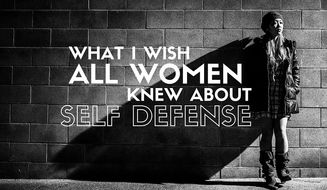 Self Defense for Women: What I Wish You Knew
