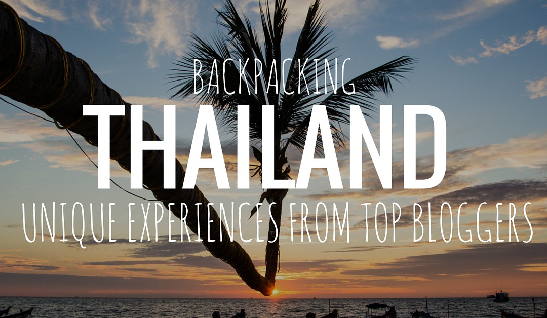 Backpacking Thailand: Unique Experiences From Top Bloggers